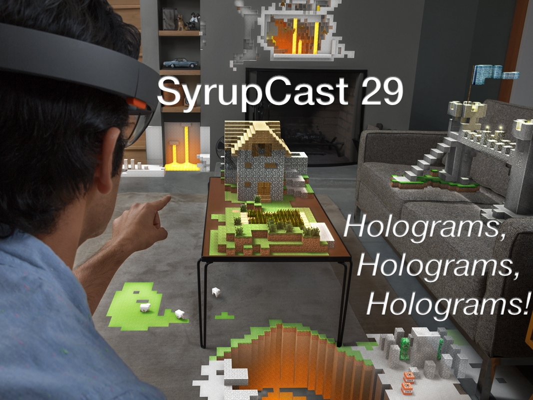 SyrupCast 29: Holograms, Holograms, Holograms!